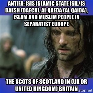 but it is not this day - Antifa: ISIS Islamic State ISIL/IS Daesh (Daech), Al Qaeda (Al Qaida), Islam and Muslim People in Separatist Europe   The Scots of Scotland in (UK or United Kingdom) Britain