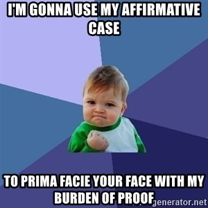 Success Kid - I'm gonna use my affirmative case to prima facie your face with my burden of proof