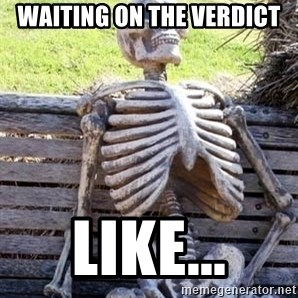 Waiting For Op - Waiting on the verdict like...