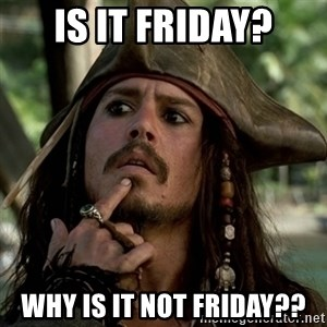 Capt Jack Sparrow - Is it Friday? Why is it not Friday??