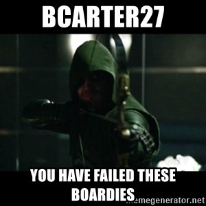 YOU HAVE FAILED THIS CITY - bcarter27 you have failed these boardies