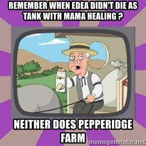 Pepperidge Farm Remembers FG - Remember When Edea Didn't die as Tank with Mama Healing ? Neither Does Pepperidge Farm