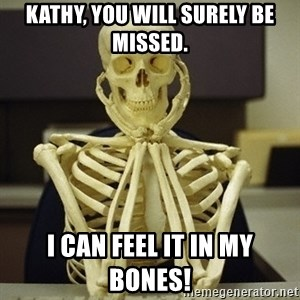 Skeleton waiting - Kathy, you will surely be missed. I can feel it in my bones!