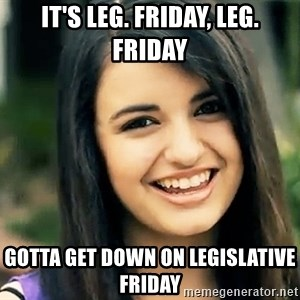 Rebecca Black Fried Egg - It's Leg. Friday, Leg. Friday Gotta get down on Legislative Friday
