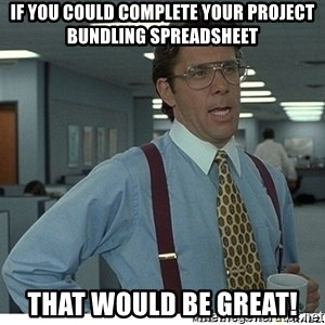 That would be great - If you could complete your project bundling spreadsheet that would be great!