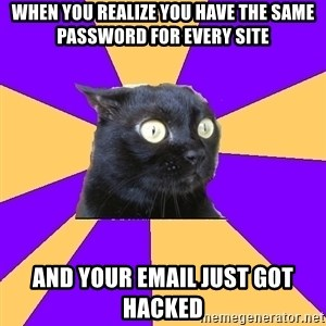 Anxiety Cat - When you realize you have the same password for every site and your email just got hacked