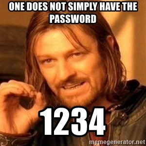 One Does Not Simply - one does not simply have the password 1234