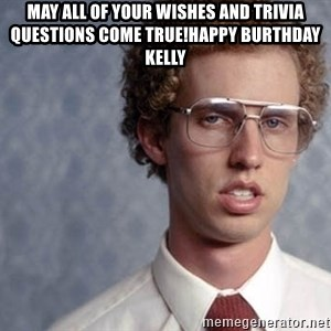 Napoleon Dynamite - May all of your wishes and trivia questions come true!Happy Burthday Kelly