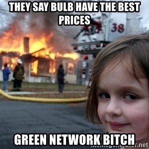 Disaster Girl - They say bulb have the best prices Green Network Bitch