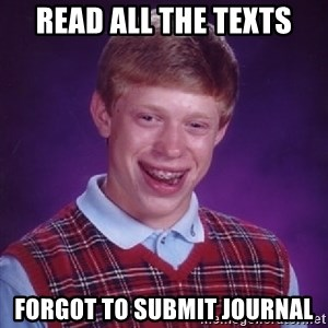 Bad Luck Brian - READ ALL THE TEXTS FORGOT TO SUBMIT JOURNAL