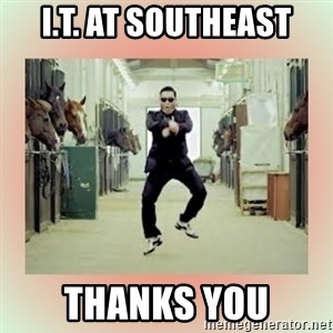 psy gangnam style meme - I.T. at southeast Thanks You