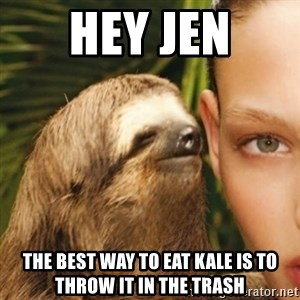 Whisper Sloth - Hey Jen The best way to eat kale is to throw it in the trash