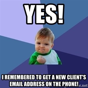 Success Kid - Yes! I remembered to get a new client's email address on the phone!