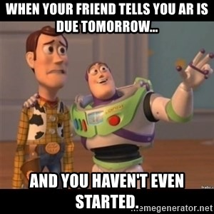 Buzz lightyear meme fixd - When your friend tells you AR is due tomorrow... and you haven't even started.
