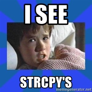 i see dead people - I see strcpy's