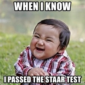 Niño Malvado - Evil Toddler - When I know  I passed the STAAR test