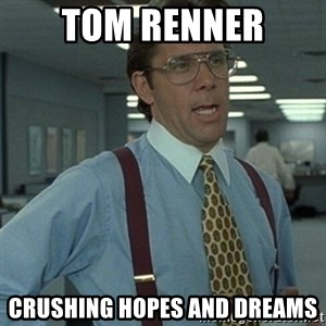 Office Space Boss - Tom Renner Crushing hopes and dreams