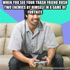 Nice Gamer Gary - When you see your trash friend rush two enemies by himself in a game of fortnite