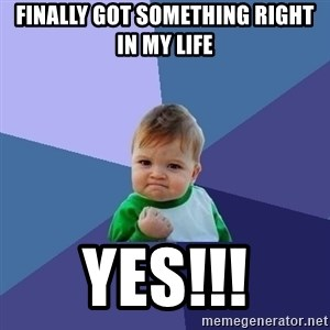 Success Kid - Finally got something right in my life  yes!!!