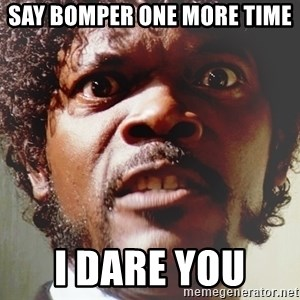 Mad Samuel L Jackson - SAY BOMPER ONE MORE TIME  I DARE YOU