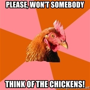 Anti Joke Chicken - PLEASE, WON'T SOMEBODY THINK OF THE CHICKENS!