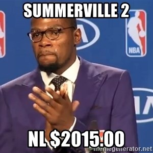 KD you the real mvp f - Summerville 2 NL $2015.00