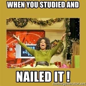 Oprah You get a - when you studied and nailed it !