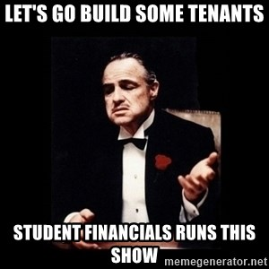 The Godfather - Let's go build some tenants Student Financials runs this show