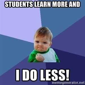 Success Kid - students learn more and i do less!