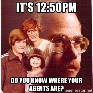 Vengeance Dad - It's 12:50pm Do you know where your agents are?
