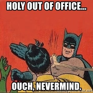 batman slap robin - Holy out of office... Ouch, nevermind.