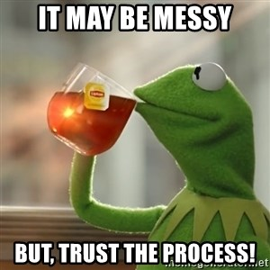Kermit The Frog Drinking Tea - It may be messy but, trust the process!