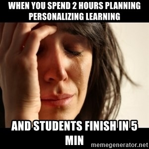 crying girl sad - When you spend 2 hours planning personalizing learning and students finish in 5 min