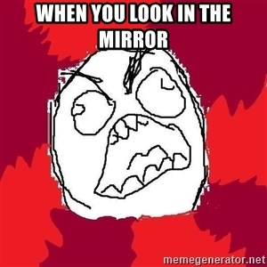 Rage FU - when you look in the mirror