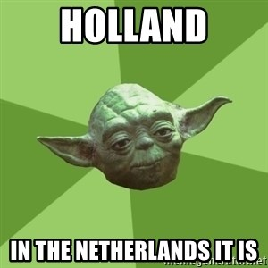 Advice Yoda Gives - holland in the netherlands it is