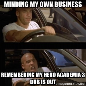 Vin Diesel Car - Minding my own business  Remembering my hero academia 3 dub is out