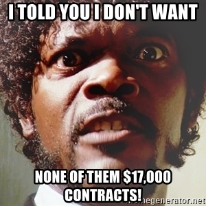 Mad Samuel L Jackson - I TOLD YOU I DON'T WANT  NONE OF THEM $17,000 CONTRACTS!