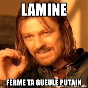 One Does Not Simply - LAMINE Ferme ta gueule putain