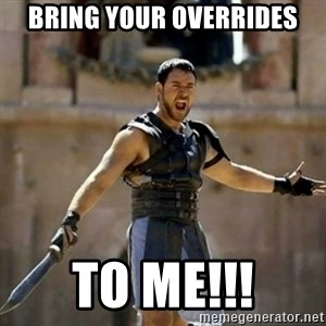 GLADIATOR - Bring Your Overrides to me!!!
