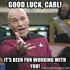 Captain Picard - Good Luck, Carl! It's been fun working with you!