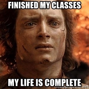 Frodo  - Finished my classes My life is complete
