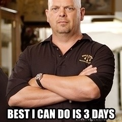 Pawn Stars Rick - Best I can do is 3 days