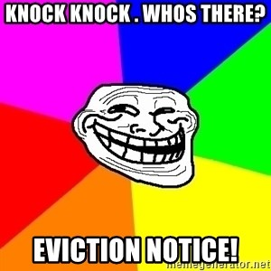Trollface - Knock knock . Whos there? Eviction Notice!