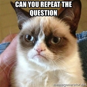 Grumpy Cat  - can you repeat the question