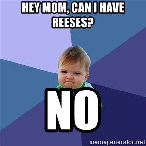 Success Kid - Hey mom, can I have reeses? NO
