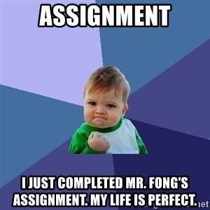 Success Kid - Assignment I just completed Mr. Fong's assignment. My life is perfect.