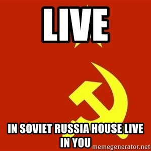 In Soviet Russia - Live In Soviet Russia house live in you