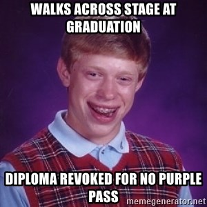 Bad Luck Brian - Walks across stage at graduation  Diploma revoked for no purple pass