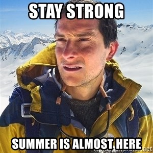 Bear Grylls Loneliness - stay strong summer is almost here