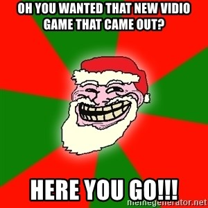 Santa Claus Troll Face - oh you wanted that new vidio game that came out? here you go!!!